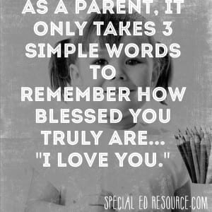 3 Simple Words Remind Us How Blessed We Are As Parents | Special Education Resource