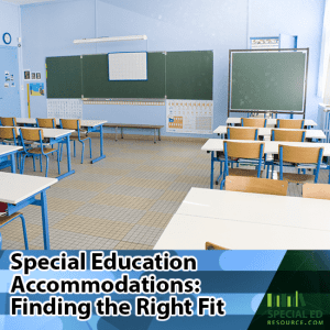 A empty school classroom with student chairs and tables with text overlay Special Education Accommodations: Finding the Right Fit