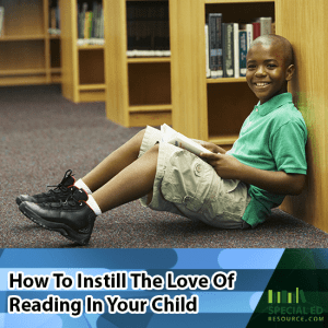 Young boy sitting on the floor in the library reading with a book smiling. Text overlay How to Instill the Love of Reading in Your Child