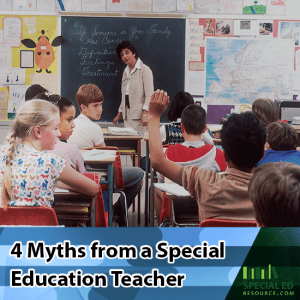 Special education classroom with the teacher at the chalkboard and the students at their desks. Text overlay 4 Myths from a Special Education Teacher